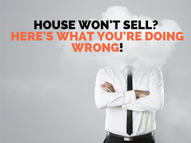 House Won't Sell? Here's What You're Doing Wrong!