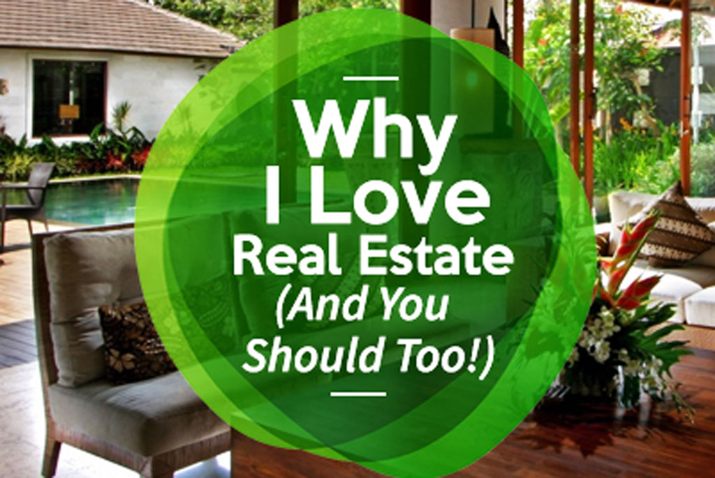 Why I Love Real Estate (And You Should, Too!)