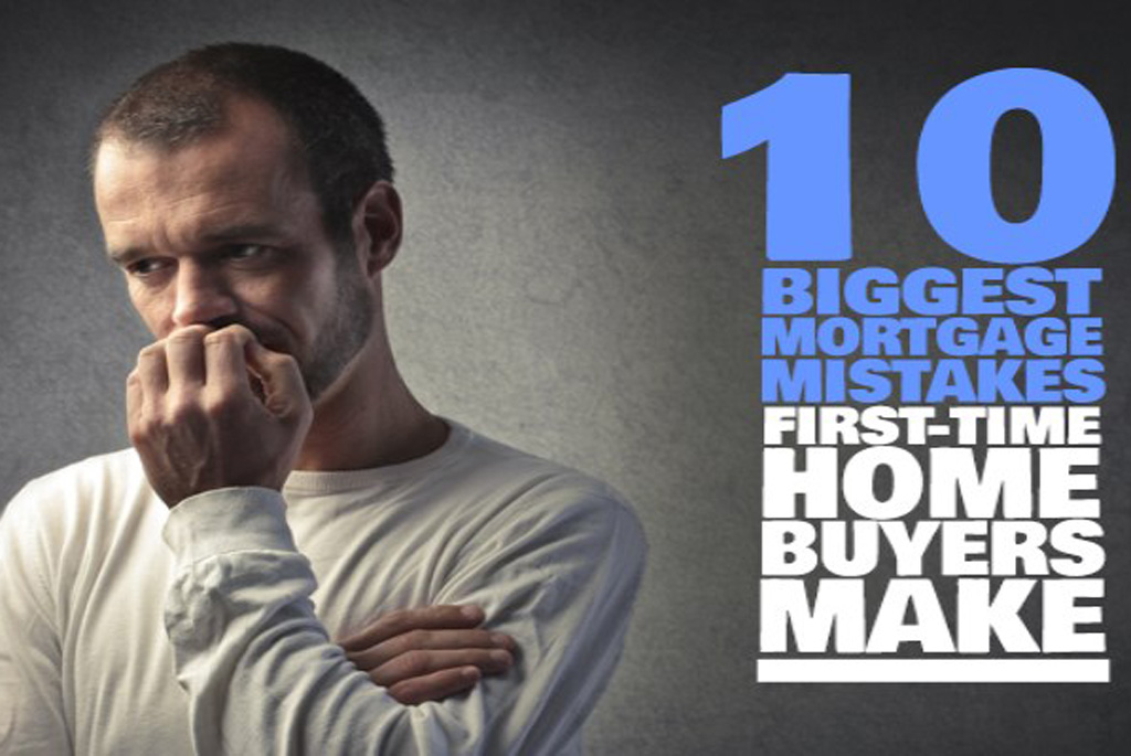 Mortgage Mistakes First-Time Home Buyers Make